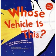 Whose Vehicle Is This?: A Look at Vehicles Workers Drive - Fast, Loud, and Bright, Paperback