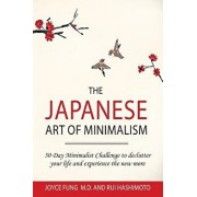 The Japanese Art of Minimalism: 30-Day Minimalist Challenge to Declutter Your Life and Experience the New More, Paperback/Dr Joyce Fung