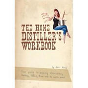 The Home Distiller's Workbook: Your Guide to Making Moonshine, Whisky, Vodka, Rum and So Much More!, Paperback/Jeff King