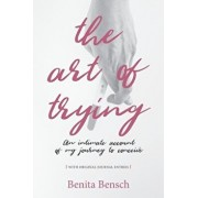 The Art of Trying: An Intimate Account of My Journey to Conceive, Paperback/Benita Bensch