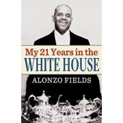 My 21 Years in the White House, Paperback/Alonzo Fields