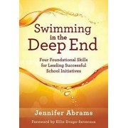 Swimming in the Deep End: Four Foundational Skills for Leading Successful School Initiatives (Managing Change Through Strategic Planning and Eff, Paperback/Jennifer Abrams
