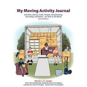 My Moving Activity Journal: Activities, Games, Crafts, Puzzles, Scrapbooking, Journaling, and Poems for Kids on the Move - Second Edition, Paperback/Nicole L. V. Jaeger