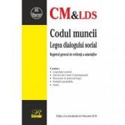 Codul muncii. Legea dialogului social. Registrul general de evidenta a salariatilor Editia a 9-a actualizata la 6 februa