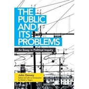 The Public and Its Problems: An Essay in Political Inquiry, Paperback/John Dewey