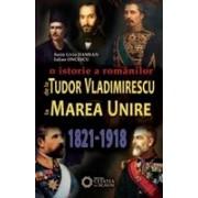 De la Tudor Vladimirescu la Marea Unire. O istorie a românilor. (1821-1918)