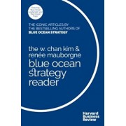 The W. Chan Kim and Renee Mauborgne Blue Ocean Strategy Reader: The Iconic Articles by Bestselling Authors W. Chan Kim and Renee Mauborgne, Paperback/W. Chan Kim