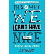 This Is Why We Can't Have Nice Things: (Parenting. Marriage. Madness), Paperback/Clint Edwards