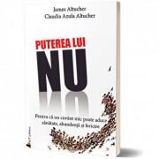 Puterea lui NU. Pentru ca un cuvant mic poate aduce sanatate, abundenta si fericire/Claudia Azula Altucher, James Altucher
