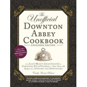 The Unofficial Downton Abbey Cookbook, Expanded Edition: From Lady Mary's Crab Canapés to Christmas Plum Pudding--More Than 150 Recipes from Upstairs, Hardcover/Emily Ansara Baines