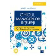 Ghidul managerilor intelepti. 90 de idei importante pentru afaceri profitabile