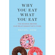 Why You Eat What You Eat: The Science Behind Our Relationship with Food, Hardcover