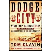 Dodge City: Wyatt Earp, Bat Masterson, and the Wickedest Town in the American West, Hardcover