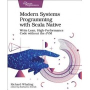 Modern Systems Programming with Scala Native: Write Lean, High-Performance Code Without the Jvm, Paperback/Richard Whaling