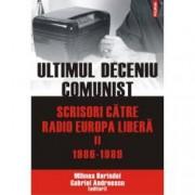 Ultimul deceniu comunist. Scrisori catre Radio Europa Libera Vol. II 1986-1989