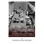 The 1918 Spanish Flu Pandemic: The History and Legacy of the World's Deadliest Influenza Outbreak, Paperback/Charles River Editors