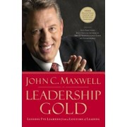 Leadership Gold: Lessons I've Learned from a Lifetime of Leading, Hardcover/John C. Maxwell
