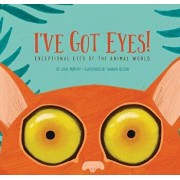 I've Got Eyes!: Exceptional Eyes of the Animal World, Hardcover/Julie Murphy