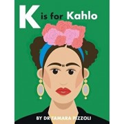 K Is for Kahlo: An Alphabet Book of Notable Artists from Around the World, Paperback/Dr Tamara Pizzoli