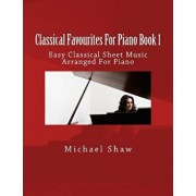 Classical Favourites for Piano Book 1: Easy Classical Sheet Music Arranged for Piano, Paperback/Michael Shaw