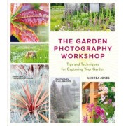 The Garden Photography Workshop: Expert Tips and Techniques for Capturing the Essence of Your Garden, Paperback