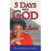 Five Days With God: Stories From My Life to Yours, Paperback/Lawanda N. Evans