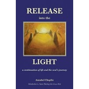 Release Into the Light: A Continuation of Life and the Soul's Journey, Paperback/Annabel Chaplin