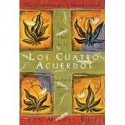 Los Cuatro Acuerdos: Una Guia Practica Para La Libertad Personal, the Four Agreements, Spanish-Language Edition, Paperback/Don Miguel Ruiz