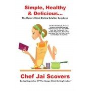 Simple, Healthy & Delicious... the Hungry Chick Dieting Solution Cookbook, Paperback