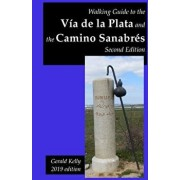 Walking Guide to the Via de la Plata and the Camino Sanabres Second Edition, Paperback/Gerald Kelly