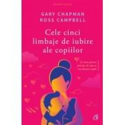Cele cinci limbaje de iubire ale copiilor. Editia a V-a