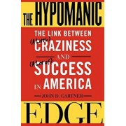 The Hypomanic Edge: The Link Between (a Little) Craziness and (a Lot Of) Success in America, Paperback/John Gartner