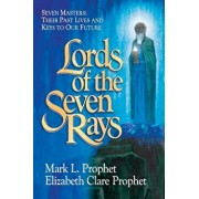 Lords of the Seven Rays: Seven Masters: Their Past Lives and Keys to Our Future, Paperback/Mark L. Prophet