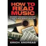 How to Read Music: Beginner Fundamentals of Music and How to Read Musical Notation, Paperback