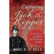 Capturing Jack the Ripper - In the Boots of a Bobby in Victorian London (Bell Neil R. A.)(Paperback) (9781445655208)
