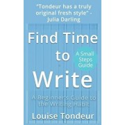 Find Time to Write: Writing Prompts to Use When You've Got Other Things Going on in Your Life, Paperback/Louise Tondeur