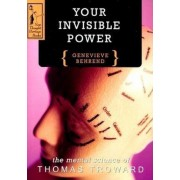 Your Invisible Power: A Presentation of the Mental Science of Thomas Troward, Paperback