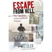 Escape from Hell: The True Story of the Auschwitz Protocol, Paperback/Alfr Wetzler