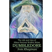 The Life and Lies of Albus Percival Wulfric Brian Dumbledore, Paperback/Irvin Khaytman