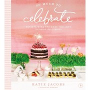 So Much to Celebrate: Entertaining the Ones You Love the Whole Year Through, Hardcover