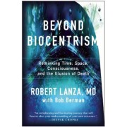 Beyond Biocentrism: Rethinking Time, Space, Consciousness, and the Illusion of Death, Hardcover