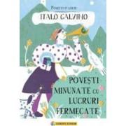 Povesti minunate cu lucruri fermecate - Italo Calvino