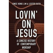 Lovin' on Jesus: A Concise History of Contemporary Worship, Paperback