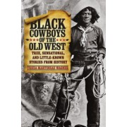 Black Cowboys of the Old West: True, Sensational, and Little-Known Stories from History, Paperback