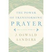 The Power of Transforming Prayer: The Classic Work by J. Oswald Sanders, Paperback/J. Oswald Sanders