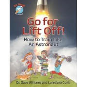 Go for Liftoff!: How to Train Like an Astronaut, Hardcover