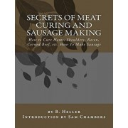 Secrets of Meat Curing and Sausage Making: How to Cure Hams, Shoulders, Bacon, Corned Beef, etc. How To Make Sausage, Paperback/Sam Chambers