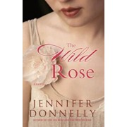 The Wild Rose, Paperback/Jennifer Donnelly