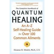 Complete Handbook of Quantum Healing: An A-Z Self-Healing Guide for Over 100 Common Ailments, Paperback/Deanna M. Minich Phd Cn