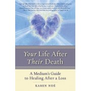 Your Life After Their Death: A Medium's Guide to Healing After a Loss, Paperback/Karen Noe